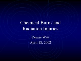Chemical Burns and  Radiation Injuries