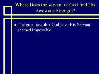 Where Does the servant of God find His Awesome Strength?
