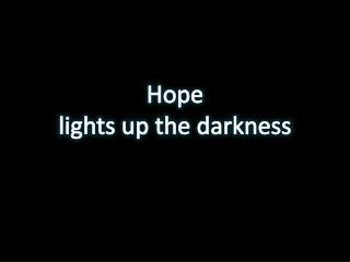 Hope lights up the darkness