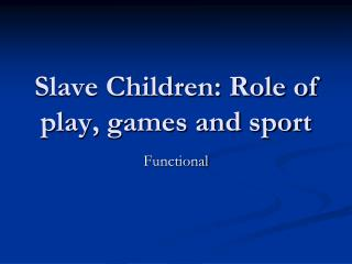 Slave Children: Role of play, games and sport