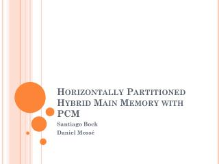 Horizontally Partitioned   Hybrid Main Memory with PCM