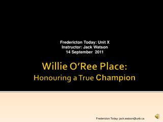 Willie  O'Ree  Place: Honouring  a True  Champion