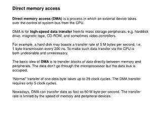 Direct memory access Direct memory access (DMA)  is a process in which an external device takes over the control of syst