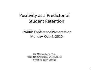 Positivity as a Predictor of Student Retention PNAIRP Conference Presentation Monday, Oct. 4, 2010