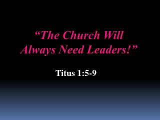 """The Church Will Always Need Leaders!"""