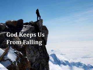 God Keeps Us  From Falling