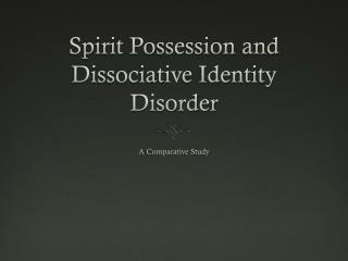 Spirit Possession and Dissociative Identity Disorder