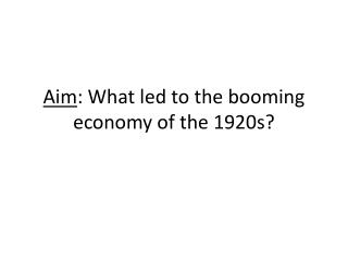 Aim : What led to the booming economy of the 1920s?