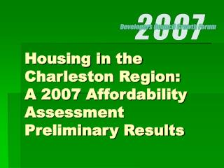 Housing in the Charleston Region: A 2007 Affordability Assessment Preliminary Results