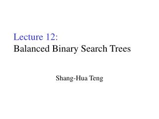 Lecture 12: Balanced Binary Search Trees