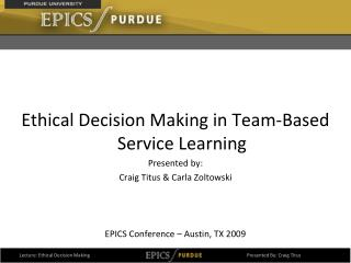 Ethical Decision Making in Team-Based Service Learning Presented by:
