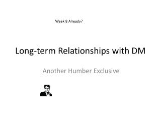 Long-term Relationships with DM