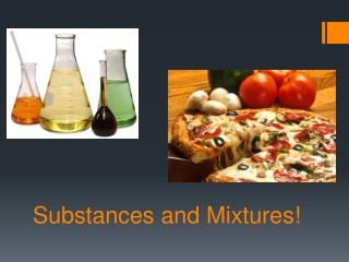 Substances  and Mixtures!