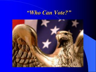 """ Who Can Vote? """