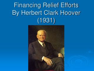 Financing Relief Efforts  By Herbert Clark Hoover  (1931)