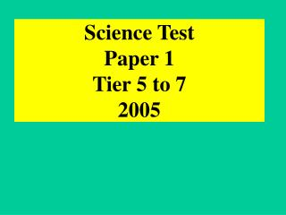Science Test Paper 1 Tier 5 to 7  2005