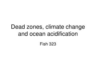 Dead zones, climate change and ocean acidification