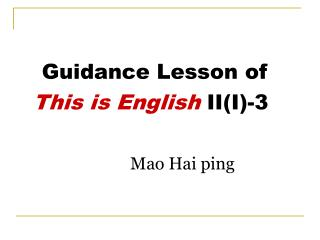 Guidance Lesson of    This is English  II(I)-3 Mao Hai ping