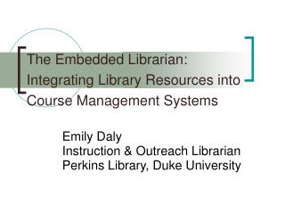 The Embedded Librarian: Integrating Library Resources into Course Management Systems