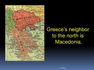 Greece's neighbor  to the north is  Macedonia.