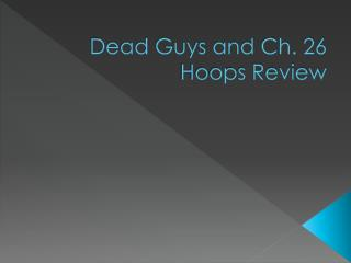 Dead Guys and Ch. 26  Hoops Review