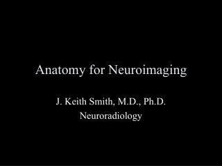 Anatomy for Neuroimaging