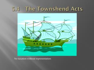 5.4 The Townshend Acts