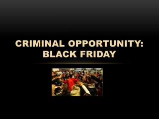 Criminal Opportunity:  Black Friday