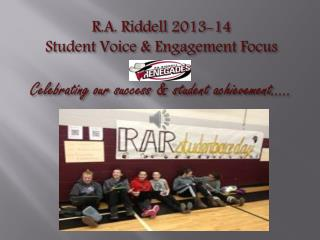 R.A. Riddell Gr. 7/8  Student  Voice Forum - February 2014