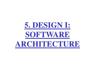 5. DESIGN I: SOFTWARE ARCHITECTURE