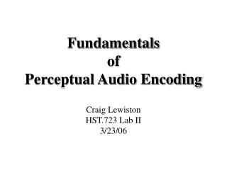 Fundamentals  of  Perceptual Audio Encoding