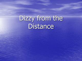 Dizzy from the Distance