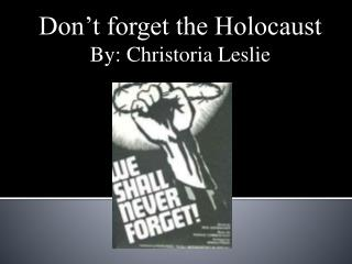 Don't forget the Holocaust By: Christoria Leslie