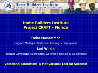 Home Builders Institute                                  Project CRAFT - Florida Tadar Muhammad Program Manager, Workfor