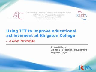 Using ICT to improve educational achievement at Kingston College … a vision for change