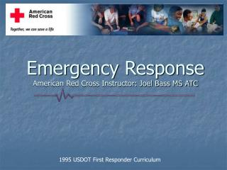 Emergency Response American Red Cross Instructor: Joel Bass MS ATC