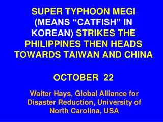 "SUPER TYPHOON MEGI  (MEANS ""CATFISH"" IN KOREAN)  STRIKES THE PHILIPPINES THEN HEADS TOWARDS TAIWAN AND CHINA OCTOBER  22"