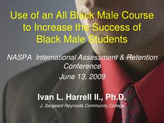 Use of an All Black Male Course  to Increase the Success of  Black Male Students