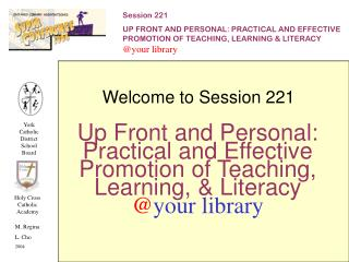 Up Front and Personal: Practical and Effective Promotion of Teaching, Learning, & Literacy @ your library