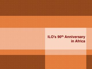 ILO's 90 th  Anniversary in Africa