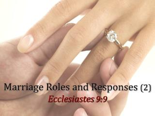 Marriage Roles and Responses  (2) Ecclesiastes  9:9