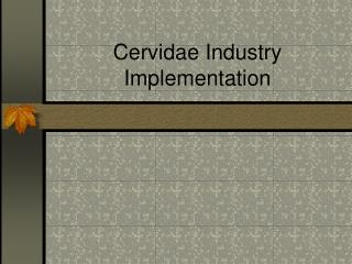 Cervidae Industry Implementation