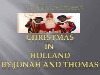 CHRISTMAS IN  HOLLAND BY:JONAH AND THOMAS