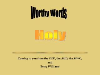 Coming to you from the OED , the AHD , the MWO , and Betsy Williams