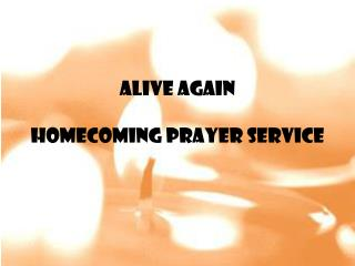 Alive Again Homecoming Prayer Service