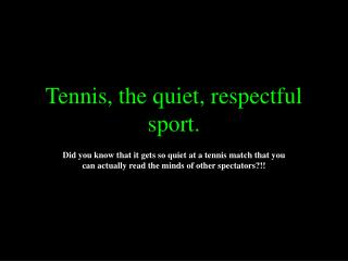 Tennis, the quiet, respectful sport.