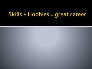 Skills + Hobbies = great career
