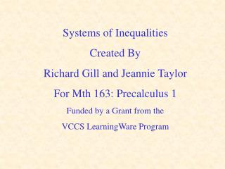 Systems of Inequalities Created By Richard Gill and Jeannie Taylor For Mth 163: Precalculus 1 Funded by a Grant from the