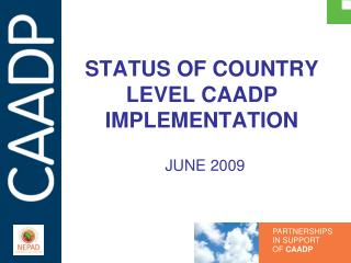 STATUS OF COUNTRY LEVEL CAADP IMPLEMENTATION