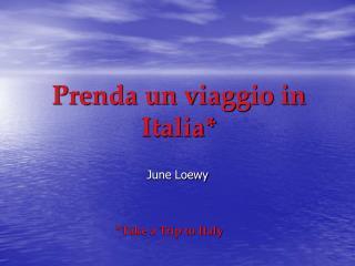 Prenda un viaggio in Italia*